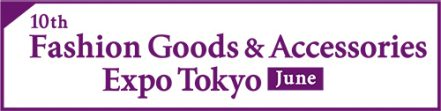 Fashion Goods & Accessories Expo Tokyo [June]